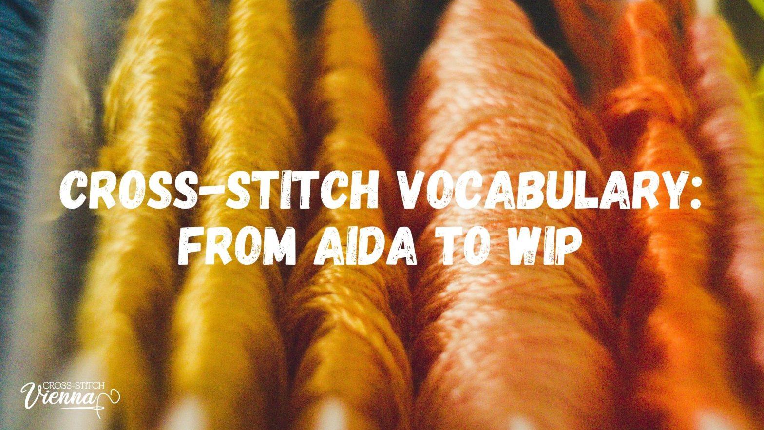 Cross-Stitch Vocabulary From Aida to WIP